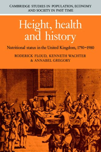 Height, Health and History: Nutritional Status in the United Kingdom, 1750-1980 (Cambridge Studies in Population, Economy and Society in Past Time)