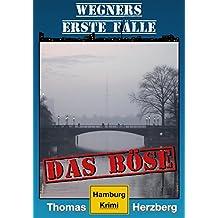 Das Böse (Wegners erste Fälle): Hamburg Krimi (German Edition)