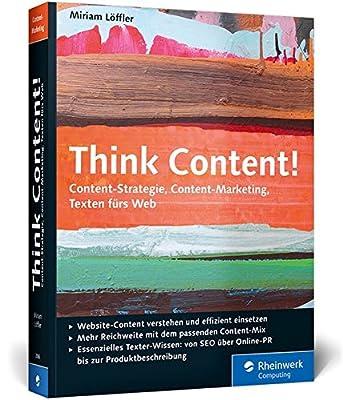 Think Content!: Content-Strategie, Content-Marketing, Texten fuers Web - Das Buch ermoeglicht Berufseinsteigern einen schnellen Zugang zur Thematik und Profis finden viele Impulse und Anregungen fuer die eigene Arbeit. (Galileo Computing)