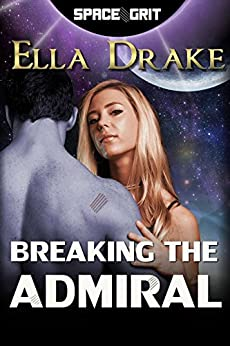 Breaking the Admiral (Space Grit Book 7) by [Drake, Ella]