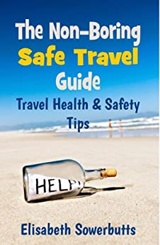 Safe Travel Guide: Travel Safety Tips & Travel Health Advice ( Non-Boring Travel Guides) (English Edition) di [Sowerbutts, Elisabeth]