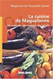 La cuisine de Maguelonne. Ma méthode, mes recettes, mes secrets