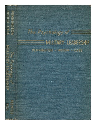 The Psychology of Military Leadership, by L. A. Pennington ... Romeyn B. Hough, Jr. ... and H. W. Case ... Foreword by Brig. Gen. Wilton B. Persons, G. S. C.
