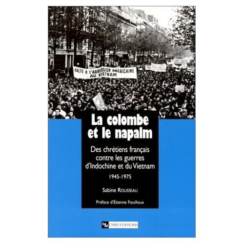La Colombe et le Napalm : Des chrétiens français contre les guerres d'Indochine et du Vietnam, 1945-1975