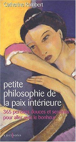 Petite philosophie de la paix intérieure - 365 pensées douces et sereines pour aller vers le bonheur
