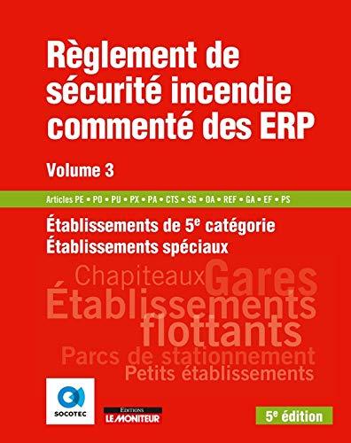 Règlement de sécurité incendie commenté des ERP volume 3: Etablissements de 5e catégorie - Etablissements spéciaux par Socotec