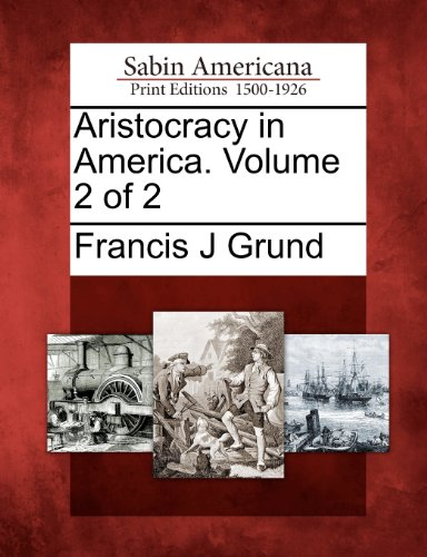 Aristocracy in America. Volume 2 of 2