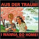 Aus der Traum/I Wanna Go Home