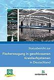 Statusbericht zur Fischerzeugung in geschlossenen Kreislaufsystemen in Deutschland