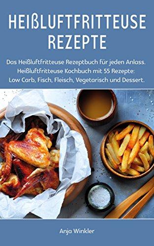 Midwest Rezepte (Heißluftfritteuse Rezepte: Das Heißluftfritteuse Rezeptbuch für jeden Anlass. Heißluftfritteuse Kochbuch mit 55 Rezepte: Low Carb, Fisch, Fleisch, Vegetarisch und Dessert.)