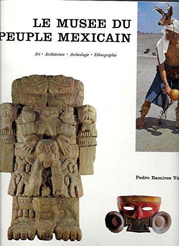 Le Musée du Peuple Méxicain, Art, Architecture, Archéologie, Anthropologie