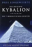 Kybalion - Die 7 hermetischen Gesetze: Das Original - Drei Eingeweihte, William Walker Atkinson
