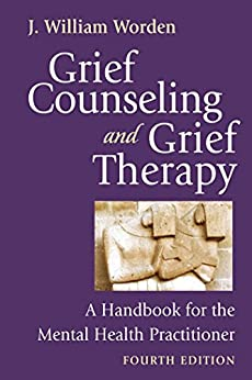 Grief Counseling and Grief Therapy, Fourth Edition: A Handbook for the Mental Health Practitioner by [Worden, J. William]