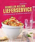Schneller als der Lieferservice!: Expressrezepte der beliebtesten Länderküchen