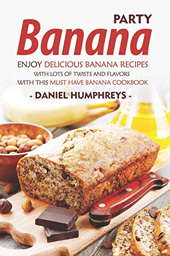 Delicious Banana Recipes with Lots of Twists and Flavors with This Must Have Banana Cookbook ()