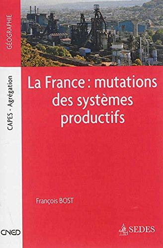 La France : mutations des systèmes productifs par François Bost