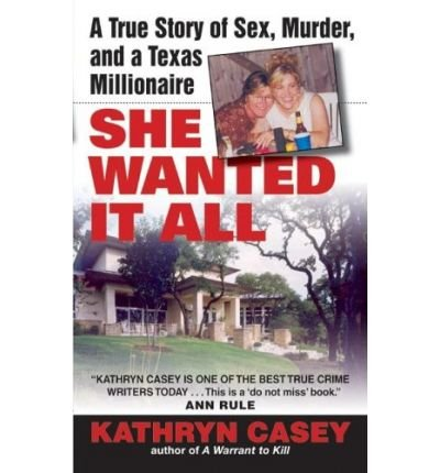 [(She Wanted It All: A True Story of Sex, Murder, and a Texas Millionaire)] [by: Kathryn Casey]