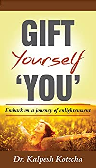 Gift Yourself You: Embark on a Journey of Enlightenment by [Kotecha, Dr Kalpesh]