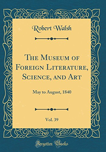 The Museum of Foreign Literature, Science, and Art, Vol. 39: May to August, 1840 (Classic Reprint)