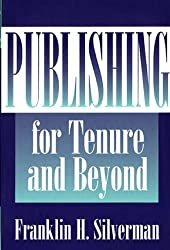 Publishing for Tenure and Beyond by Franklin H. Silverman (1999-09-30)