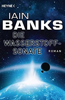 Die Wasserstoffsonate: Roman von [Banks, Iain]