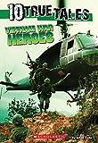 10 True Tales, Vietnam War Heroes (Ten True Tales)
