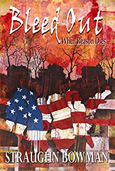 Bleed Out: When Reason Dies (English Edition) di [Bowman, Straughn]