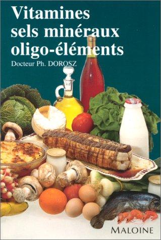 Vitamines, sels minéraux, oligoéléments par Philippe Dorosz