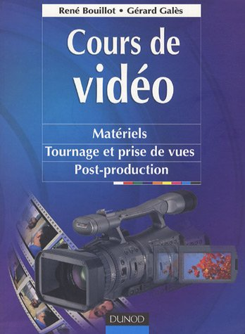 Cours de vidéo : Matériels, tournage et prise de vues, post-production (Audio-Photo-Vid) por René Bouillot