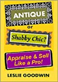 ANTIQUE or Shabby Chic? Appraise & Sell Like a Pro! (English Edition)