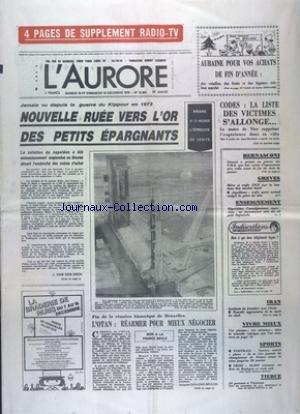 AURORE (L') [No 10963] du 15/12/1979 - CODES - LA LISTE DES VICTIMES S'ALLONGE - LE MAIRE DE NICE SUPPRIME L'EXPERIENCE DANS SA VILLE - NOUVELLE RUEE VERS L'OR DE PETITS EPARGNANTS PAR VAN DEN ESCH - BERNASCONI - GISCARD ET LES PATRONS DE PME - L'OTAN - REARMER POUR MIEUX NEGOCIER - LES SPORTS - IRAN - INCIDENTS DE FRONTIERE AVEC L'IRAK par Collectif