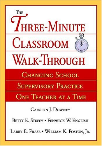The Three-Minute Classroom Walk-Through: Changing School Supervisory Practice One Teacher at a Time: Changing Supervisory Practice One Teacher at a Time