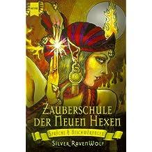 Zauberschule Der Neuen Hexen: Sprüche Und Beschwörungen