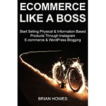 E-commerce Like a Boss: Start Selling Physical & Information Based Products Through Instagram E-commerce & WordPress Blogging (English Edition)