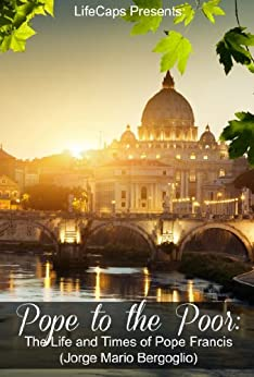 Pope to the Poor: The Life and Times of Pope Francis (Jorge Mario Bergoglio) by [Fritz, James]