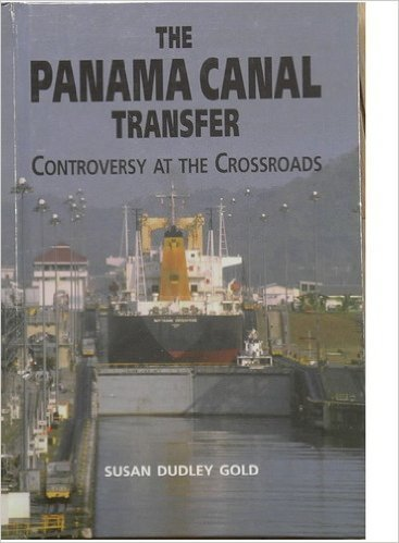 The Panama Canal Transfer: Controversy at the Crossroads by Susan Dudley Gold (1999-03-02)