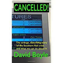 Cancelled!: The strange, disturbing story of the Southern Rail crisis and what to do about it