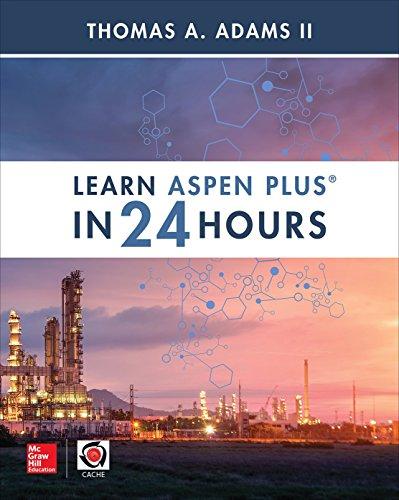 Learn Aspen Plus in 24 Hours (Aspen 24)