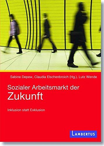 Sozialer Arbeitsmarkt der Zukunft: Inklusion statt Exklusion