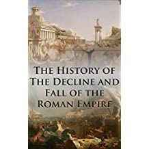The History of The Decline and Fall of the Roman Empire: Complete and Unabridged (With All Six Volumes, Original Maps, Working Footnotes, and Links to Audiobooks) (English Edition)