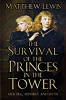 The Survival of the Princes in the Tower: Murder, Mystery and Myth (English Edition)
