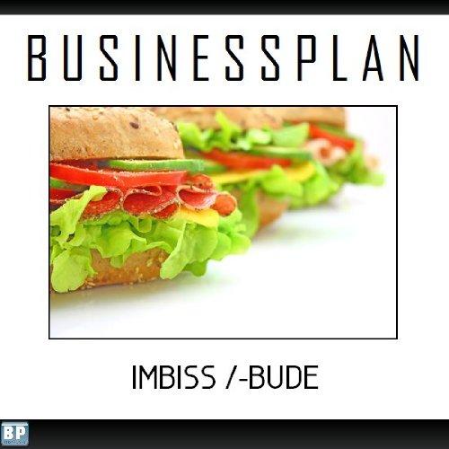 Businessplan Vorlage - Existenzgründung Imbiss /-Bude Start-Up professionell und erfolgreich mit Checkliste, Muster inkl. Beispiel - Imbiss-stand