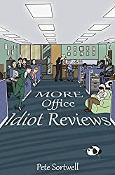 More Office Idiot Reviews: Volume 5 by Pete Sortwell (2014-10-02)