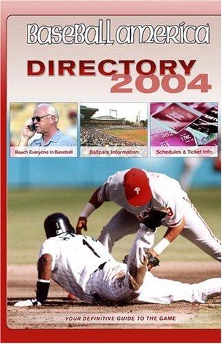 Baseball America 2004 Directory: Your Definitive Guide to the Game (Baseball America's Directory)
