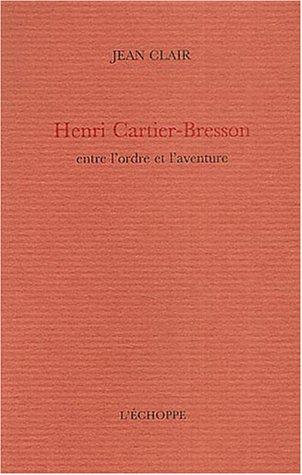 Henri Cartier-Bresson entre l'ordre et l'aventure