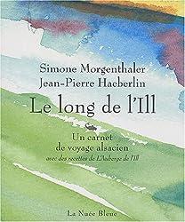 Le long de l'IIl : Un carnet de voyage alsacien, avec des recettes de L'Auberge de l'Ill