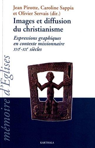 Images et diffusion du christianisme : Expressions graphiques en contexte missionnaire XVIe-XXe siècles (1DVD) par Jean Pirotte