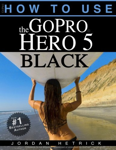 Preisvergleich Produktbild GoPro: How To Use The GoPro Hero 5 Black