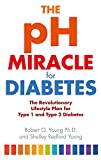 The pH Miracle For Diabetes: The Revolutionary Lifestyle Plan for Type 1 and Type 2 Diabetes