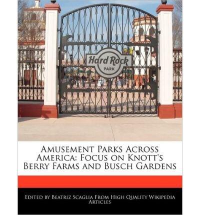 -amusement-parks-across-america-focus-on-knotts-berry-farms-and-busch-gardens-monteiro-bren-author-o